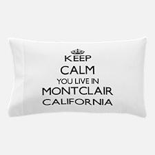 Keep calm you live in Montclair Califo Pillow Case