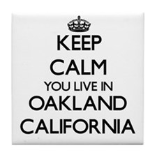 Keep calm you live in Oakland Califor Tile Coaster