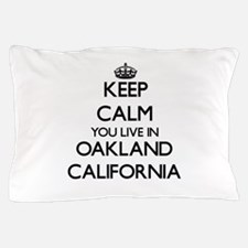 Keep calm you live in Oakland Californ Pillow Case