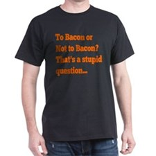 To Bacon or Not to Bacon T-Shirt
