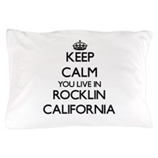 Keep calm you live in Rocklin Californ Pillow Case