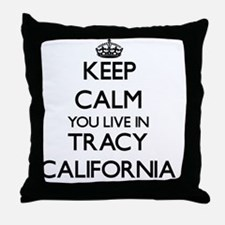 Keep calm you live in Tracy Californi Throw Pillow