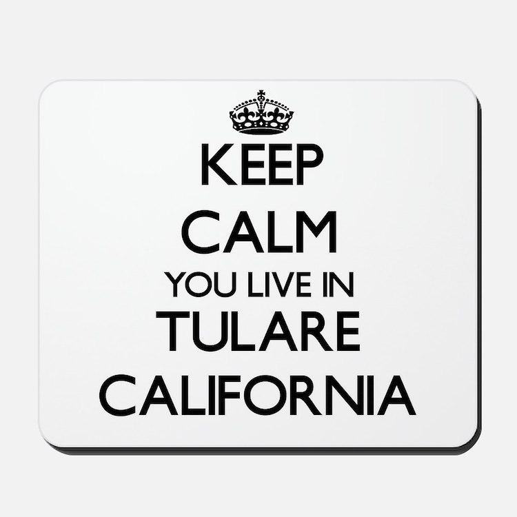 Keep calm you live in Tulare California Mousepad