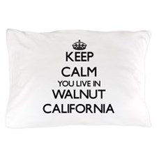 Keep calm you live in Walnut Californi Pillow Case