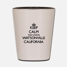 Keep calm you live in Watsonville Calif Shot Glass