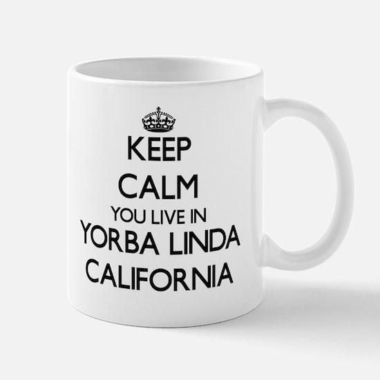 Keep calm you live in Yorba Linda Calif Mug
