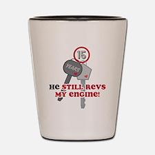 He Revs My Engine 15 Shot Glass