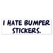 I hate bumper stickers Bumper Bumper Sticker