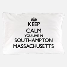 Keep calm you live in Southampton Mass Pillow Case