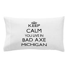 Keep calm you live in Bad Axe Michigan Pillow Case