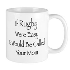 If Rugby Were Easy, It Would Be Called Your Mom Mu