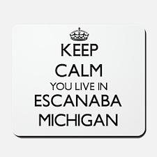 Keep calm you live in Escanaba Michigan Mousepad