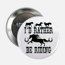 "I'd Rather Be Riding Horses 2.25"" Button"