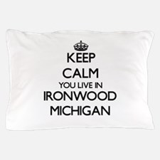 Keep calm you live in Ironwood Michiga Pillow Case