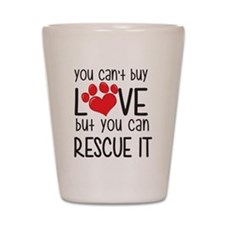 you can't buy LOVE but you can RESCUE IT Shot Glas