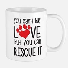 you can't buy LOVE but you can RESCUE IT Mugs