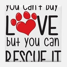 you can't buy LOVE but you can RESCUE IT Tile Coas