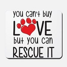 you can't buy LOVE but you can RESCUE IT Mousepad