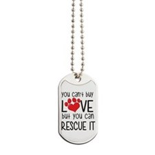 you can't buy LOVE but you can RESCUE IT Dog Tags