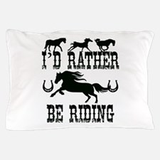 I'd Rather Be Riding Horses Pillow Case