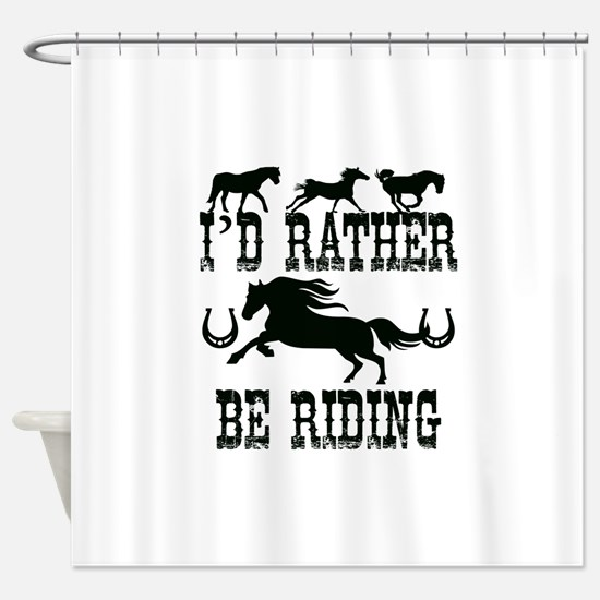 I'd Rather Be Riding Horses Shower Curtain