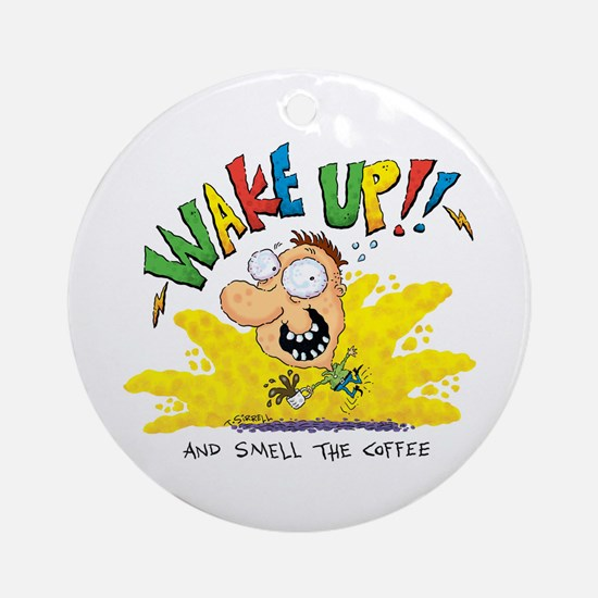 Wake Up And Smell The Coffe Ornament (round)