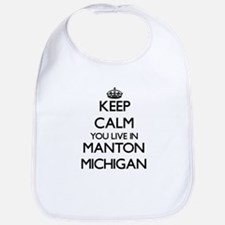 Keep calm you live in Manton Michigan Bib