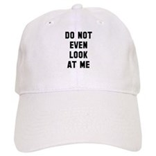 Do not even look at me Baseball Cap