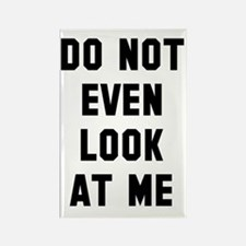 Do not even look at me Rectangle Magnet