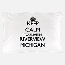 Keep calm you live in Riverview Michig Pillow Case