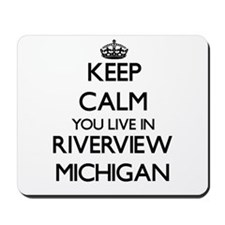 Keep calm you live in Riverview Michigan Mousepad