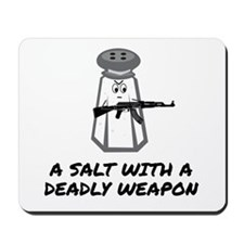 A Salt With A Deadly Weapon Mousepad