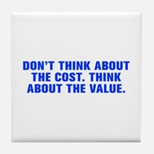 Don t think about the cost Think about the value-A