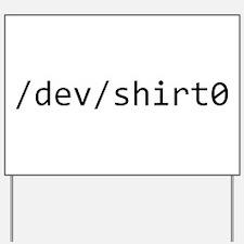 /dev/shirt0 Yard Sign