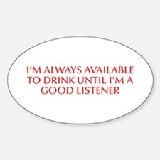 I m always available to drink until I m a good lis