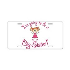 Im going to be a Big Sister Aluminum License Plate