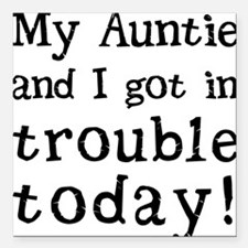 "My Auntie and I got in t Square Car Magnet 3"" x 3"""