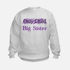 Only Child to Big Sister Sweatshirt