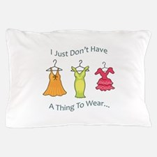 A Thing To Wear.... Pillow Case