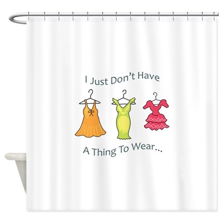 A Thing To Wear Shower Curtain By Greatnotions25