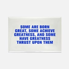 Some are born great some achieve greatness and som