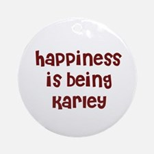 happiness is being Karley Ornament (Round)