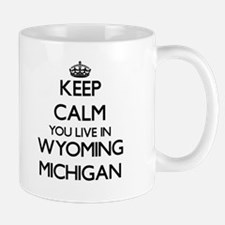 Keep calm you live in Wyoming Michigan Mugs