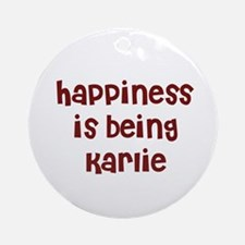 happiness is being Karlie Ornament (Round)