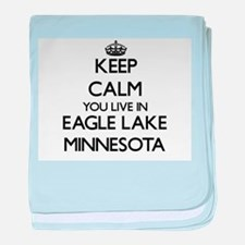 Keep calm you live in Eagle Lake Minn baby blanket