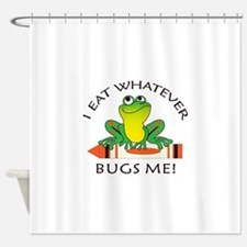 I EAT WHATEVER BUGS ME Shower Curtain