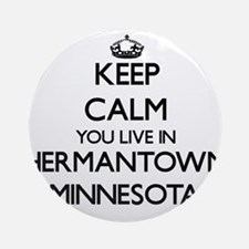 Keep calm you live in Hermantown Ornament (Round)