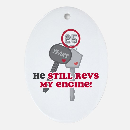 He Revs My Engine 25 Ornament (Oval)