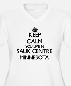 Keep calm you live in Sauk Centr Plus Size T-Shirt