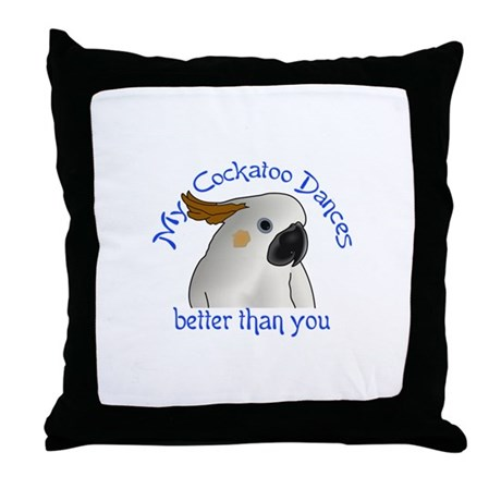 My cockatoo dances better than you throw pillow by for Better than my pillow